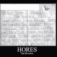 HORES - saw this on a different website months ago. halarious! i love the innocence of a child.