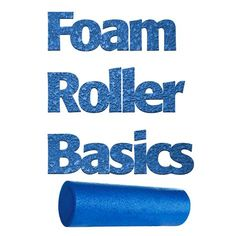 Foam Roller Basics- Exactly what I needed to know!