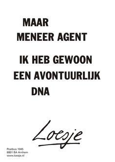 Maar meneer agent ik heb gewoon een avontuurlijk DNA. - Loesje