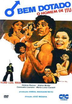 O Bem Dotado - O Homem de Itu (1978), de José Miziara. Nuno Leal Maia é o caipira com dotes ituanos para divertir algumas das musas da pornochanchada como Aldine Muller e Helena Ramos.