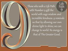 The Life Path number 9 is the most evolved in numerology and has one of the strongest vibrations because it contains the qualities . Spiritual Messages, Spiritual Path, Life Path Number, Number Meanings, Numerology Numbers, Divine Light, Number 9, Life Challenges, Greater Good