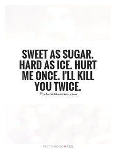 Sweet as sugar hard as ice hurt me once i ll kill you twice picture quot sassyquotes hard hurt ice ill kill picture quot sassyquotes sugar sweet 30 great short sassy quotes to use for the ones you dont like Motivacional Quotes, Mood Quotes, True Quotes, Positive Quotes, Funny Quotes, Qoutes, Hard Life Quotes, You Hurt Me Quotes, Bad Words Quotes