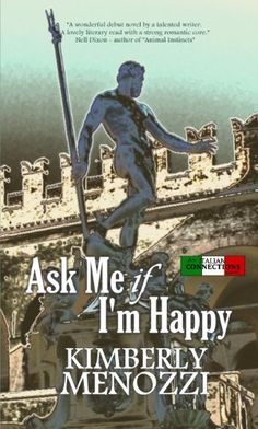 Ask Me if I'm Happy (Italian Connections) by Kimberly Menozzi, http://www.amazon.com/dp/B0051BDTXI/ref=cm_sw_r_pi_dp_G2r6ub1AJJ0EY