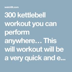 300 kettlebell workout you can perform anywhere… This will workout will be a very quick and effective workout…