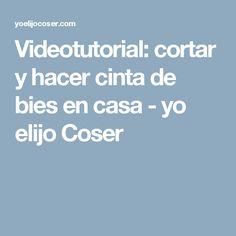 Videotutorial: cortar y hacer cinta de bies en casa - yo elijo Coser