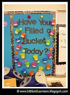 Have you filled your bucket today3D bulletin board. Students can write compliments or nice things about peers in their class. Have them remain anonymous and read them before handing them out to monitor-could do it weekly! Be sure to check and fill out a compliment yourself for any kid with an empty bucket so everyone has something!