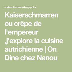 Kaiserschmarren ou crêpe de l'empereur ,j'explore la cuisine autrichienne | On Dine chez Nanou