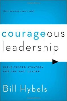 Courageous Leadership: Field-Tested Strategy for the 360 Degree Leader: Amazon.co.uk: Bill Hybels: 8601300192918: Books
