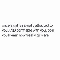 Once a girl is actually attracted to you AND comfortable with you. BOII you'll learn how freaky girls are ☺️☺️ Freaky Mood Memes, Freaky Quotes, Bae Quotes, Real Talk Quotes, Mood Quotes, Funny Quotes, Qoutes, Funny Memes, Hilarious