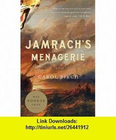 Jamrachs Menagerie A Novel (Vintage) (9780307743176) Carol Birch , ISBN-10: 0307743179  , ISBN-13: 978-0307743176 ,  , tutorials , pdf , ebook , torrent , downloads , rapidshare , filesonic , hotfile , megaupload , fileserve