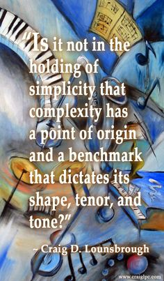 Oh would that I stay simple so that I will always have the resources to be complex.  See Craig's books and greeting cards at http://www.craiglpc.com/shop/.