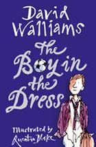 The Boy in the Dress, by David Walliams, illustrated by Quentin Blake