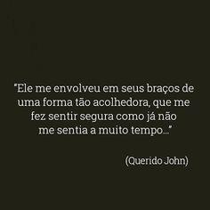 '' Ele me envolveu em seus braços de uma forma tão acolhedora que me fez sentir segura já não me sentia a muito tempo...' ( Querido John) #frases #queridojohn