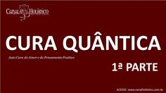 PALESTRA CURA QUANTICA-PARTE 01-Canal Holistico