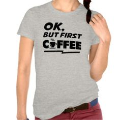Ok, But First COFFEE - Funny Women's shirt