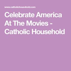 Celebrate America At The Movies - Catholic Household