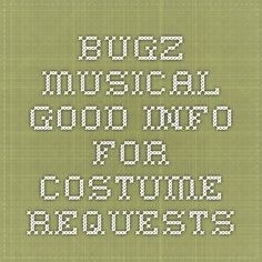 Bugz Musical. Good info for costume requests