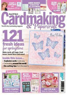 In this issue:  FREE GIFT: 3 butterfly dies plus matching papers to download  121 fresh ideas for springtime- make cards, gift bags, treat boxes, home décor and more!  Explosion cards made easy  Cardmaking around the world  Die-cutting tips from the experts  Trend alert! Spring stamping- mask floral designs, 5 fun ideas with shadow box dies & just for Mum- make for Mother's Day!