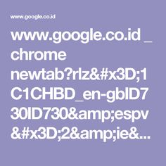www.google.co.id _ chrome newtab?rlz=1C1CHBD_en-gbID730ID730&espv=2&ie=UTF-8