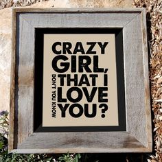 Eli Young quote print - country music song lyric art - Crazy Girl, dont you know that I love you? $16 via n2design on Etsy #n2design