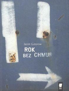 """Jacek Gutorow, """"Rok bez chmur"""". WBPiCAK, 44 strony, wksięgarniach od marca 2017"""
