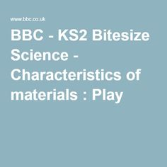 BBC - KS2 Bitesize Science - Characteristics of materials : Play