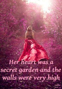 Her heart was a secret garden and the walls were very high
