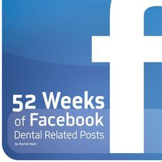 Social Media: 52 Weeks of Facebook Dental Related Posts by Rachel Mele - dentaltown