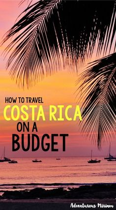 How to travel Costa Rica on a budget. Get all the tips here.