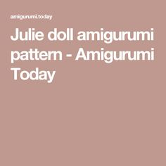 Julie doll amigurumi pattern - Amigurumi Today
