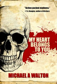 Free Book - My Heart Belongs To You: A Psycho Thriller, by Michael A. Walton, is free in the Kindle store, courtesy of publisher Severed Press.