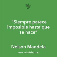 'Siempre parece imposible hasta que se hace'  Nelson Mandela