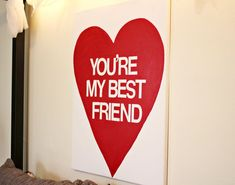 "Valentine's day ""your my best friend"" painting... make a painting for every holiday/ month and make them the same size so you can hang them in the same place"