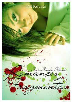 Romances em Fragmentos (Série Snake Stories Livro 2) por Pat Kovacs, http://www.amazon.com.br/dp/B00FLTVCIY/ref=cm_sw_r_pi_dp_Vvcjub1XPTDF7