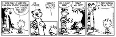 Calvin and Hobbes, March 31, 1988 - I read that a cheetah can run 65 miles an hour. Can tigers run that fast? ...Of course.