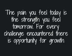 pain-you-feel-today-strength-tomorrow-life-quotes-sayings-pictures.jpg (600×467)