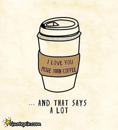I Love You More Than Coffee - QuotePix.com - Quotes Pictures ...