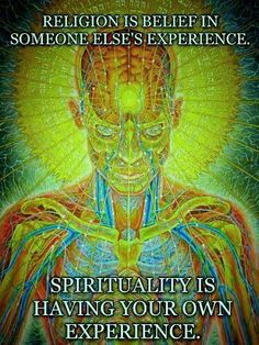 Spirituality is having your own experience. Which spiritual experinces did you have?