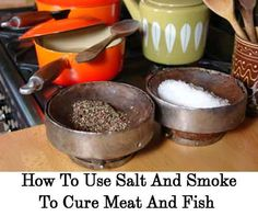 How To Use Salt And Smoke To Cure Meat And Fish