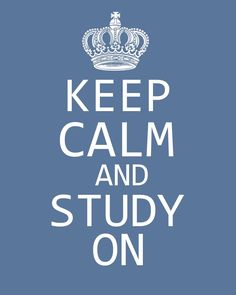 Keep Calm and Study On. Something each college student should have as motivation to actually study!