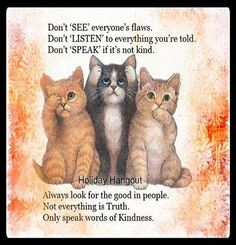 look for the good in people don't see, listen, speak Think Before You Speak, Encouraging Thoughts, Don't Speak, Spoken Word, Inspirational Message, Spiritual Quotes, Proverbs, Winnie The Pooh, Favorite Quotes