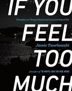 """(158.1 TWO) If You Feel Too Much by Jamie Tworkowski. """"From personal stories of struggling on days most people celebrate to offering words of strength and encouragement in moments of loss, the essays in this book invite readers to believe that it's okay to admit to pain and it's okay to ask for help."""" Hold it here: http://vulcan.bham.lib.al.us/record=b2911936~S27"""