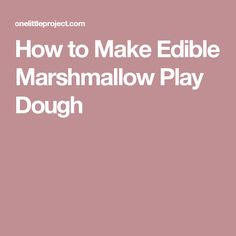 How to Make Edible Marshmallow Play Dough