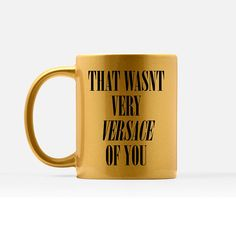 8af25b7e312 That Wasn t Very Versace Of You Coffee Mug - Gold Metallic Mug - Funny