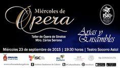 Los alumnos del Taller de ópera de Sinaloa te invitan a la presentación de su programa Miércoles de Ópera. Miércoles 23 de septiembre de 2015. Teatro Socorro Astol, a las 19:30 horas. Entrada libre. #Culiacán, #Sinaloa.