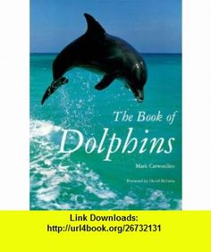 The Book of Dolphins (9781855857377) Mark Carwardine , ISBN-10: 1855857375  , ISBN-13: 978-1855857377 ,  , tutorials , pdf , ebook , torrent , downloads , rapidshare , filesonic , hotfile , megaupload , fileserve