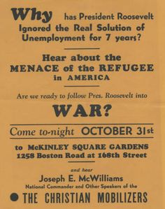 "Joseph E. McWilliams, head of the Christian Mobilizers, was the speaker at the meeting advertised via this handbill, circa 1941. McWilliams, dubbed ""Mr. McNazi"" by the anti-fascist community, would go on to be a key defendant in the Sedition Trial of 1944. The meeting was held at McKinley Square Garden in the Bronx.  	Jewish Federation Council of Greater Los Angeles Collection. In Our Own Backyard: Resisting Nazi Propaganda in Southern California, 1933-1945."