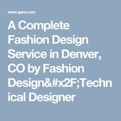 A Complete Fashion Design Service in Denver, CO by Fashion Design/Technical Designer