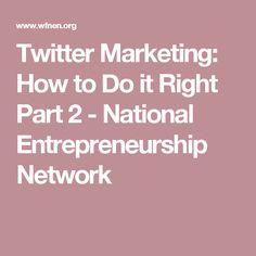 Twitter Marketing: How to Do it Right Part 2 - National Entrepreneurship Network