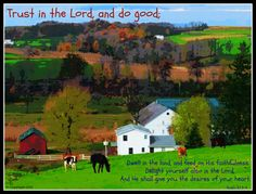 Trust in the Lord and do good...